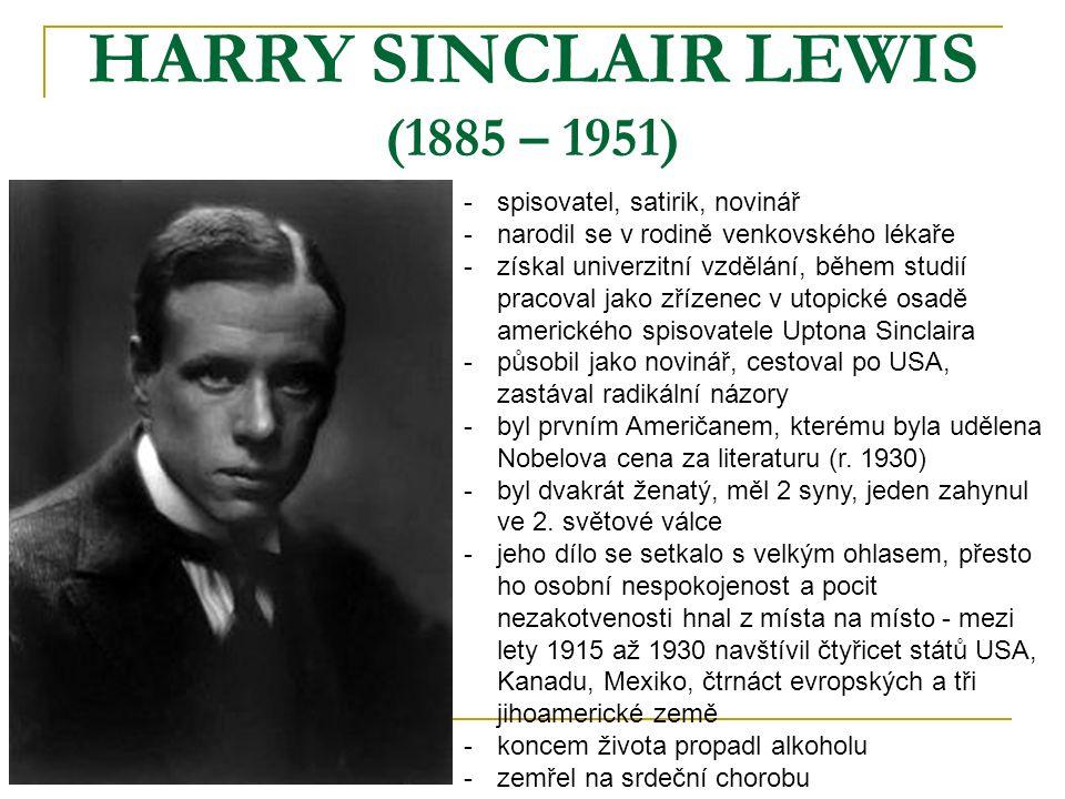 HARRY SINCLAIR LEWIS (1885 – 1951) -s-spisovatel, satirik, novinář -n-narodil se v rodině venkovského lékaře -z-získal univerzitní vzdělání, během stu