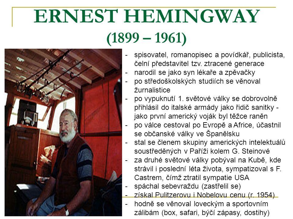 ERNEST HEMINGWAY (1899 – 1961) -s-spisovatel, romanopisec a povídkář, publicista, čelní představitel tzv. ztracené generace -n-narodil se jako syn lék