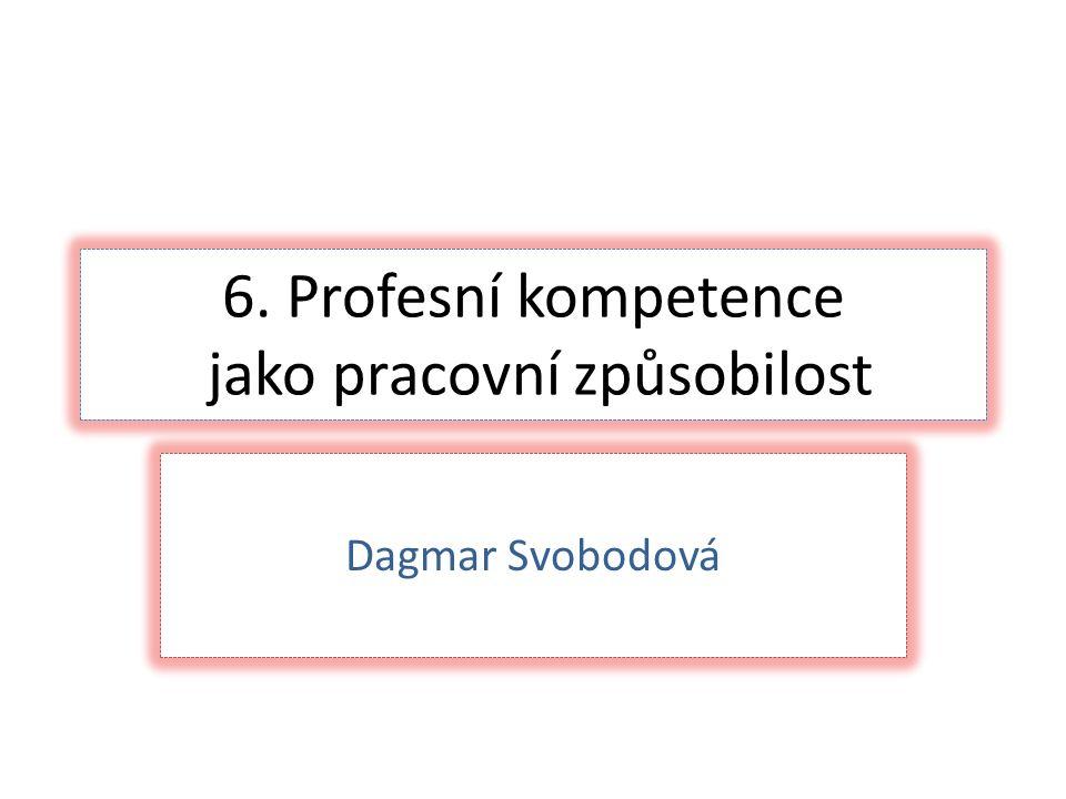 6. Profesní kompetence jako pracovní způsobilost Dagmar Svobodová
