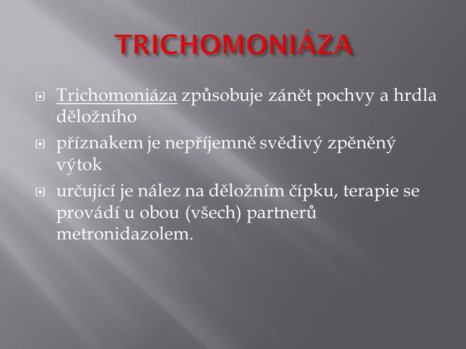  Trichomoniáza způsobuje zánět pochvy a hrdla děložního  příznakem je nepříjemně svědivý zpěněný výtok  určující je nález na děložním čípku, terapi