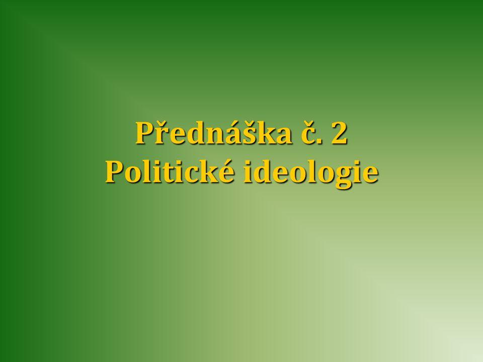 Přednáška č. 2 Politické ideologie