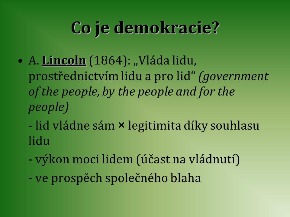 "Co je demokracie? A. L LL Lincoln (1864): ""Vláda lidu, prostřednictvím lidu a pro lid"" (government of the people, by the people and for the people) -"