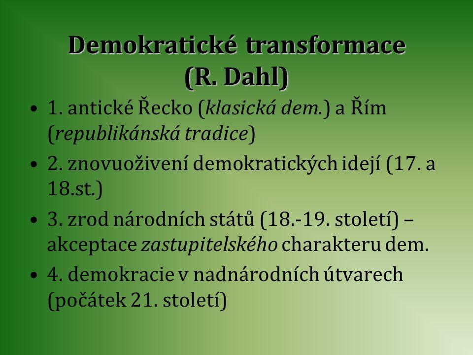 Demokratické transformace (R. Dahl) 1. antické Řecko (klasická dem.) a Řím (republikánská tradice) 2. znovuoživení demokratických idejí (17. a 18.st.)