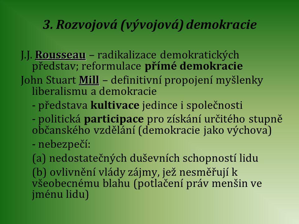 3. Rozvojová (vývojová) demokracie J.J. R RR Rousseau – radikalizace demokratických představ; reformulace přímé demokracie John Stuart M MM Mill – def