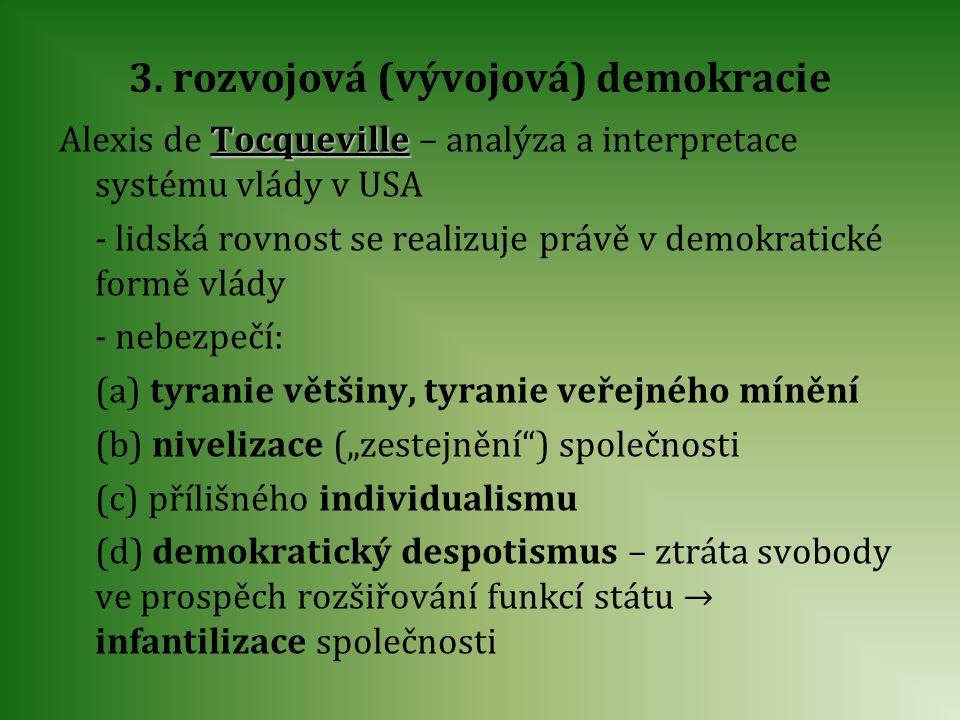 3. rozvojová (vývojová) demokracie Alexis de T TT Tocqueville – analýza a interpretace systému vlády v USA - lidská rovnost se realizuje právě v demok