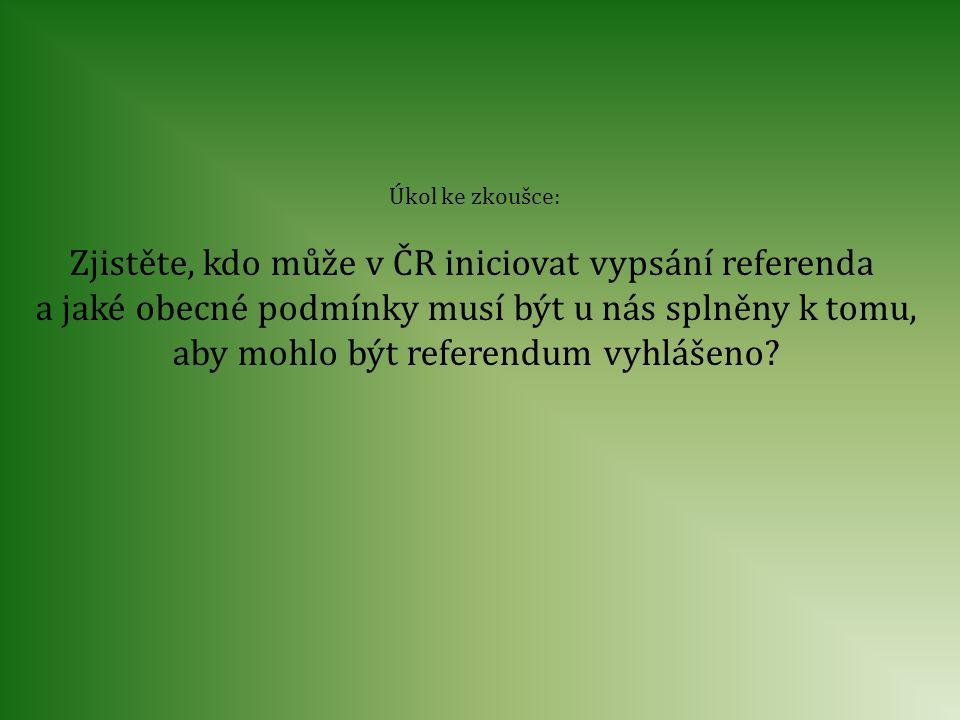 Úkol ke zkoušce: Zjistěte, kdo může v ČR iniciovat vypsání referenda a jaké obecné podmínky musí být u nás splněny k tomu, aby mohlo být referendum vy