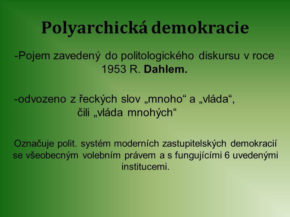 """Polyarchická demokracie -Pojem zavedený do politologického diskursu v roce 1953 R. Dahlem. -odvozeno z řeckých slov """"mnoho"""" a """"vláda"""", čili """"vláda mno"""