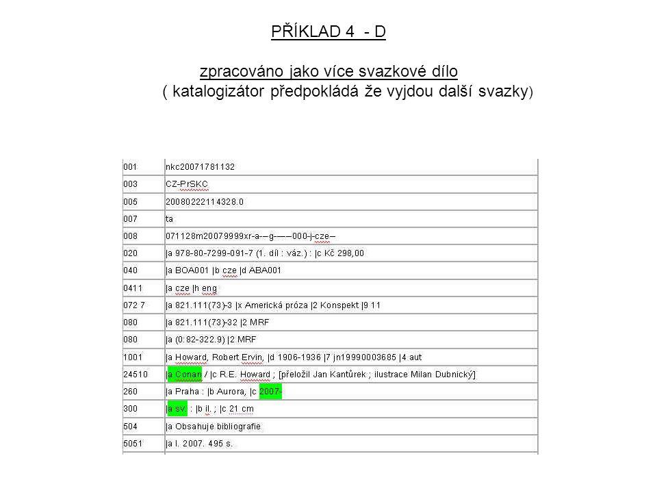 PŘÍKLAD 4 - D zpracováno jako více svazkové dílo ( katalogizátor předpokládá že vyjdou další svazky )