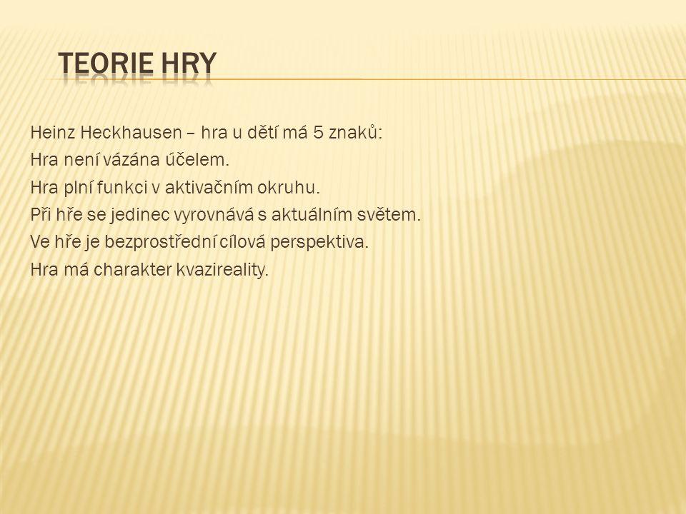 Heinz Heckhausen – hra u dětí má 5 znaků: Hra není vázána účelem.