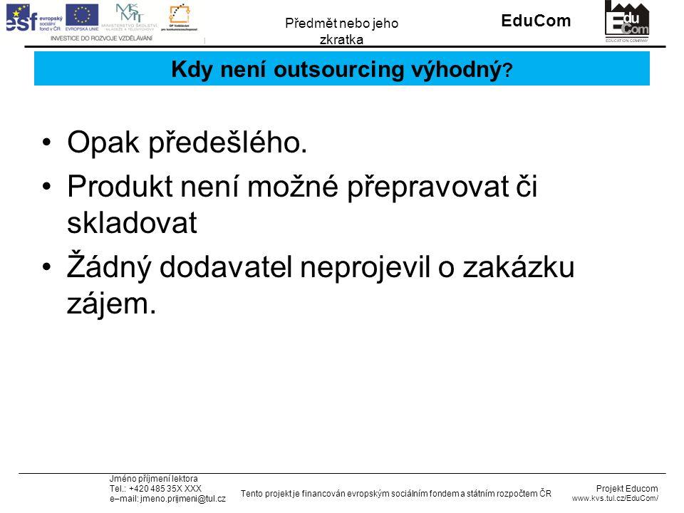 INVESTICE DO ROZVOJE VZDĚLÁVÁNÍ EduCom Projekt Educom www.kvs.tul.cz/EduCom/ Tento projekt je financován evropským sociálním fondem a státním rozpočtem ČR Předmět nebo jeho zkratka Jméno příjmení lektora Tel.: +420 485 35X XXX e–mail: jmeno.prijmeni@tul.cz Kdy není outsourcing výhodný .
