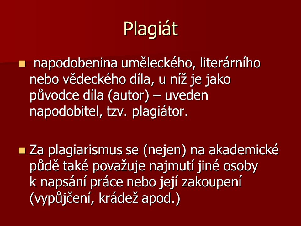 Plagiát napodobenina uměleckého, literárního nebo vědeckého díla, u níž je jako původce díla (autor) – uveden napodobitel, tzv.