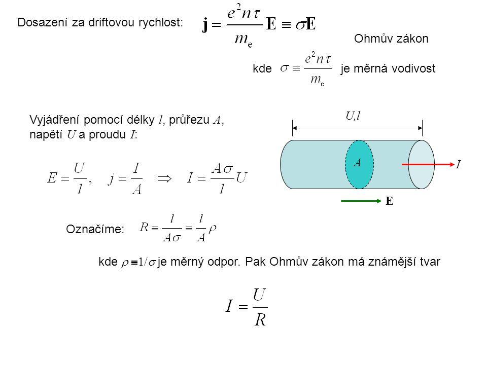Dosazení za driftovou rychlost: Ohmův zákon Označíme: kde   1/  je měrný odpor. Pak Ohmův zákon má známější tvar je měrná vodivostkde A I U,l E Vyj
