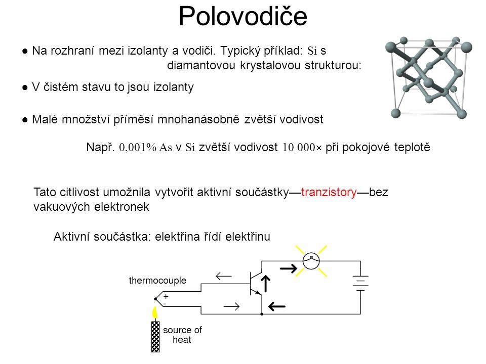 ● Na rozhraní mezi izolanty a vodiči. Typický příklad: Si s diamantovou krystalovou strukturou: ● V čistém stavu to jsou izolanty ● Malé množství přím