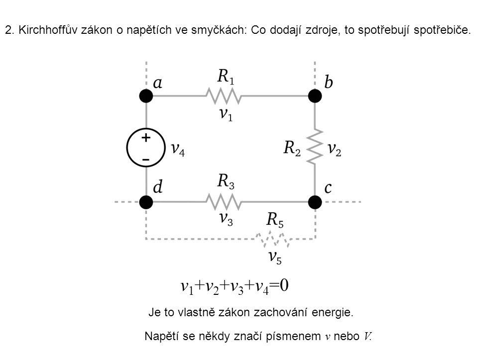 2. Kirchhoffův zákon o napětích ve smyčkách: Co dodají zdroje, to spotřebují spotřebiče. v 1 +v 2 +v 3 +v 4 =0 Je to vlastně zákon zachování energie.