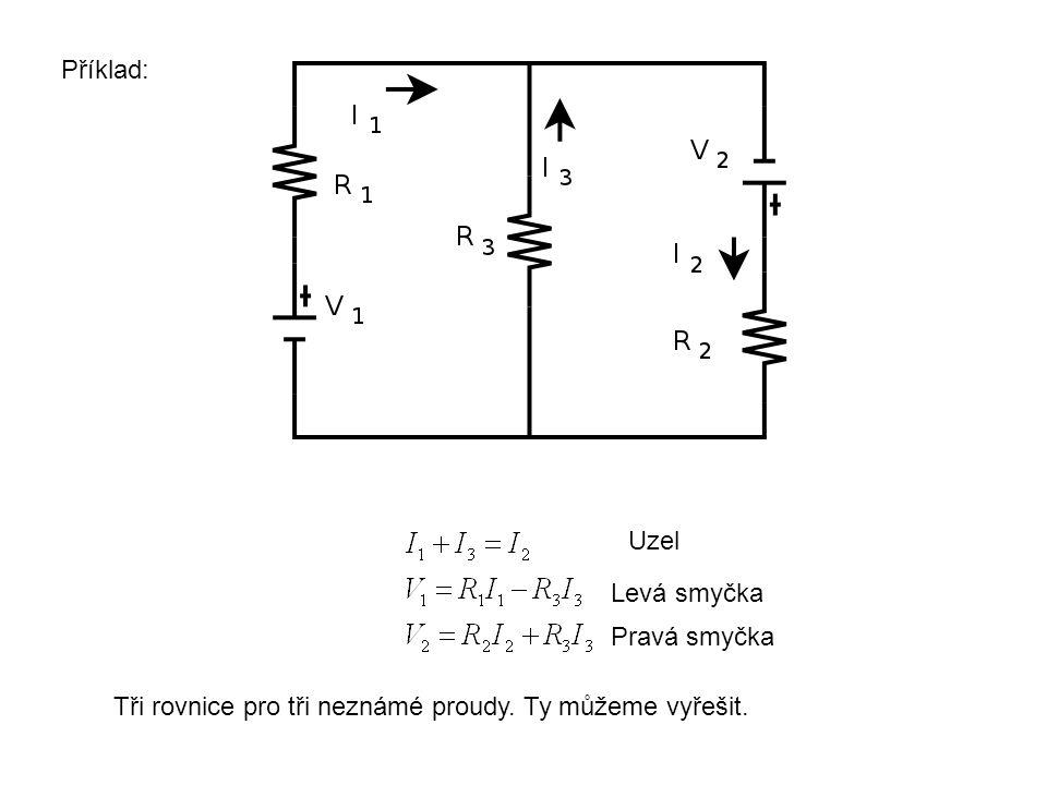 Příklad: Tři rovnice pro tři neznámé proudy. Ty můžeme vyřešit. Uzel Levá smyčka Pravá smyčka