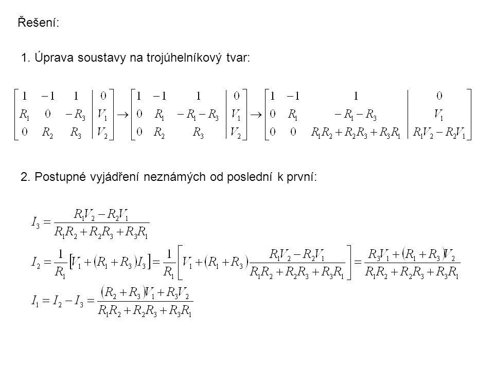 Řešení: 1. Úprava soustavy na trojúhelníkový tvar: 2. Postupné vyjádření neznámých od poslední k první: