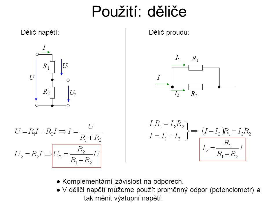 Dělič proudu: ● Komplementární závislost na odporech. ● V děliči napětí můžeme použít proměnný odpor (potenciometr) a tak měnit výstupní napětí. R2R2