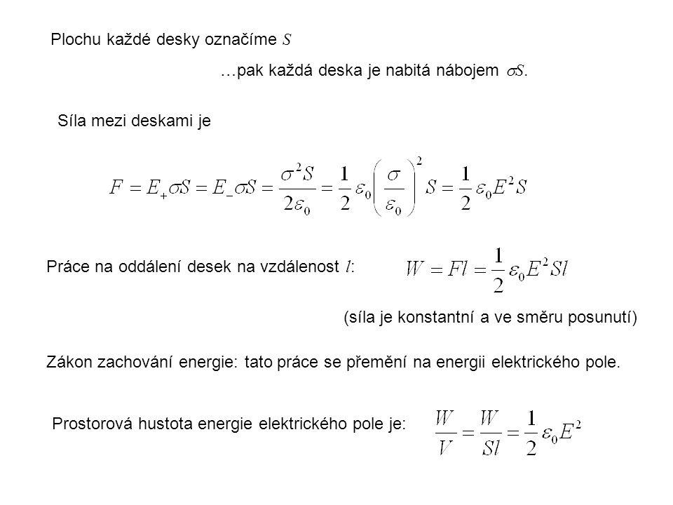 Plochu každé desky označíme S …pak každá deska je nabitá nábojem  S. Síla mezi deskami je Práce na oddálení desek na vzdálenost l : Zákon zachování e