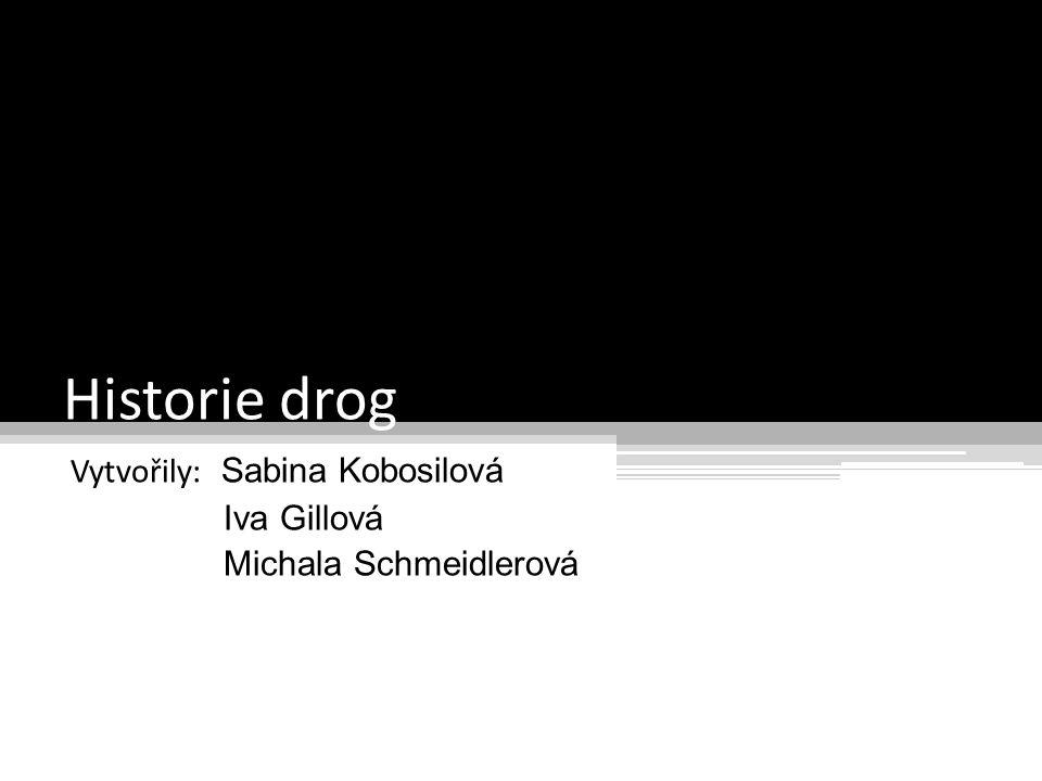 Historie drog Vytvořily: Sabina Kobosilová Iva Gillová Michala Schmeidlerová