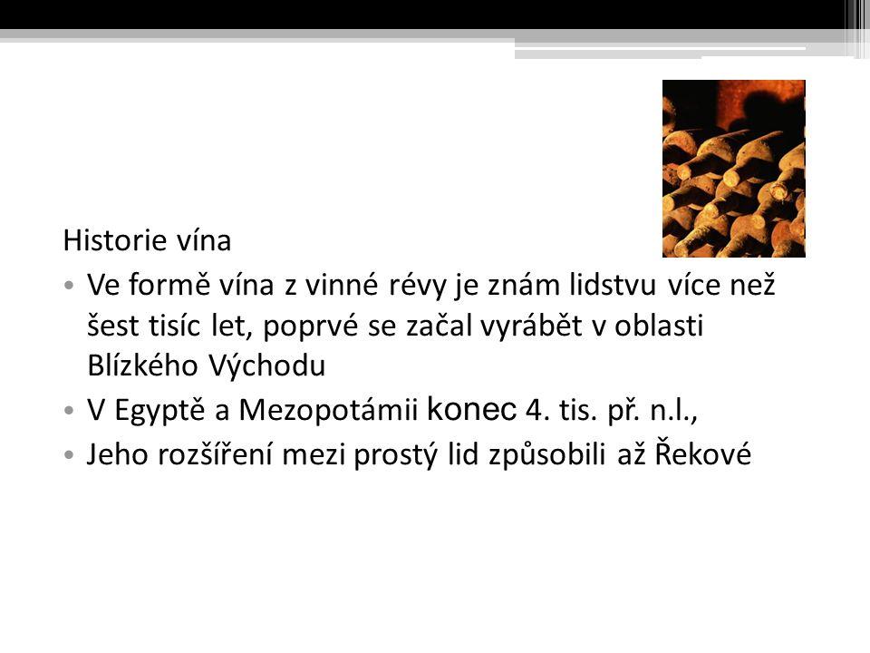 Historie vína Ve formě vína z vinné révy je znám lidstvu více než šest tisíc let, poprvé se začal vyrábět v oblasti Blízkého Východu V Egyptě a Mezopotámii konec 4.