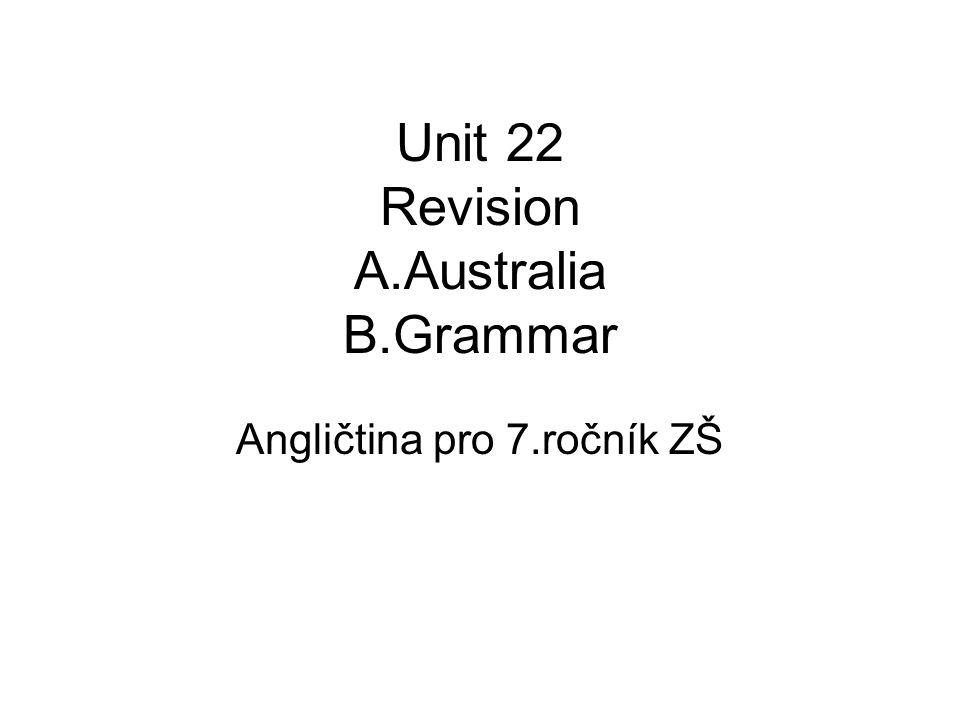 Unit 22 Revision A.Australia B.Grammar Angličtina pro 7.ročník ZŠ