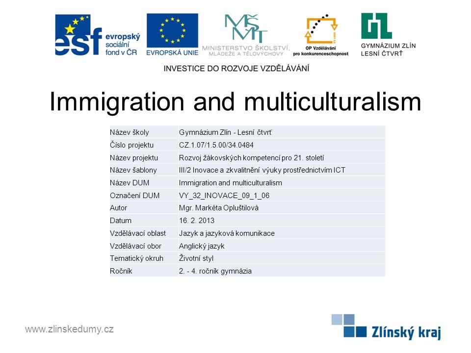 Immigration and multiculturalism www.zlinskedumy.cz Název školyGymnázium Zlín - Lesní čtvrť Číslo projektuCZ.1.07/1.5.00/34.0484 Název projektuRozvoj žákovských kompetencí pro 21.