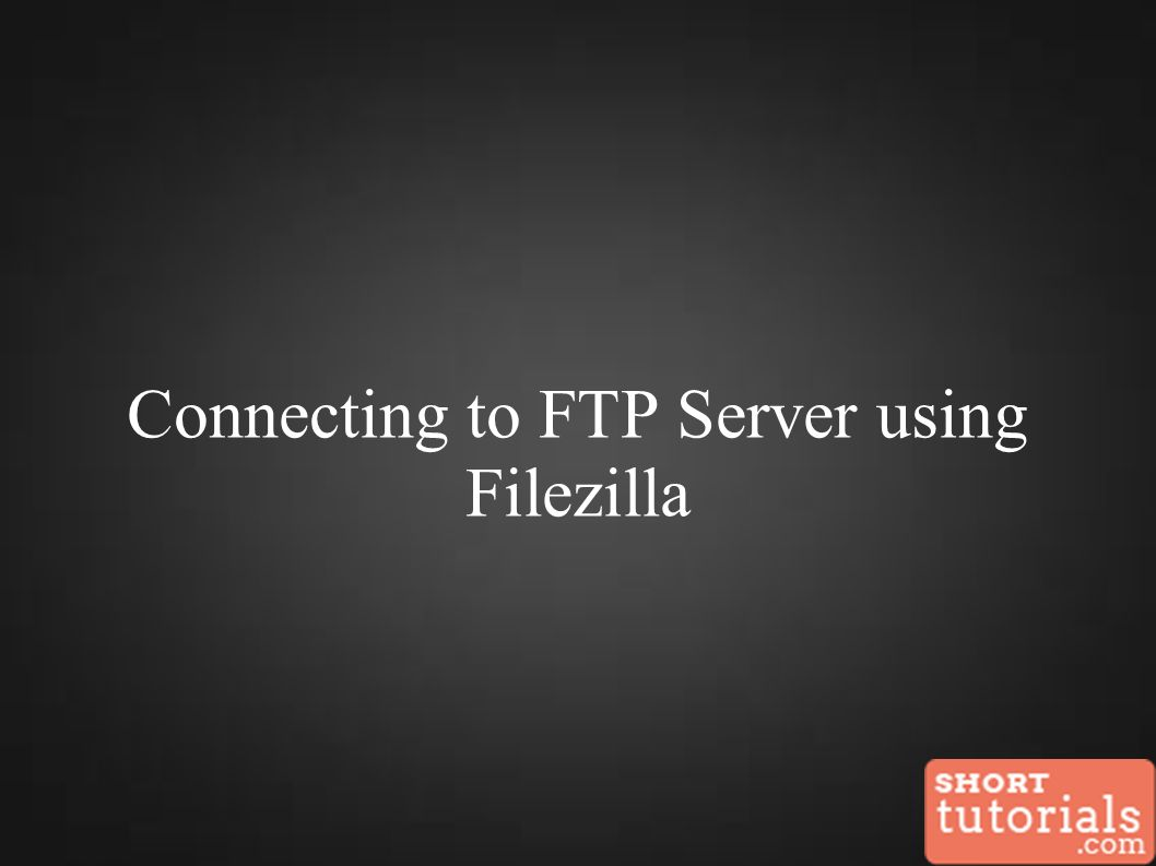 Connecting to FTP Server using Filezilla