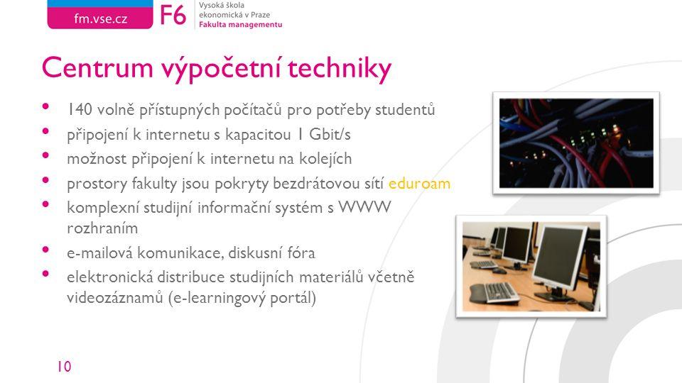 10 Centrum výpočetní techniky 140 volně přístupných počítačů pro potřeby studentů připojení k internetu s kapacitou 1 Gbit/s možnost připojení k inter