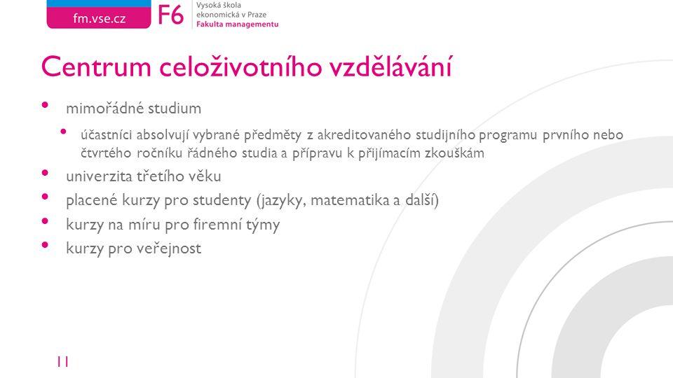 11 Centrum celoživotního vzdělávání mimořádné studium účastníci absolvují vybrané předměty z akreditovaného studijního programu prvního nebo čtvrtého