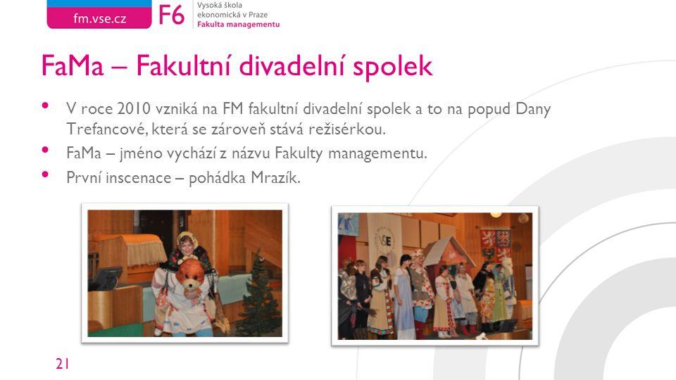 21 FaMa – Fakultní divadelní spolek V roce 2010 vzniká na FM fakultní divadelní spolek a to na popud Dany Trefancové, která se zároveň stává režisérko