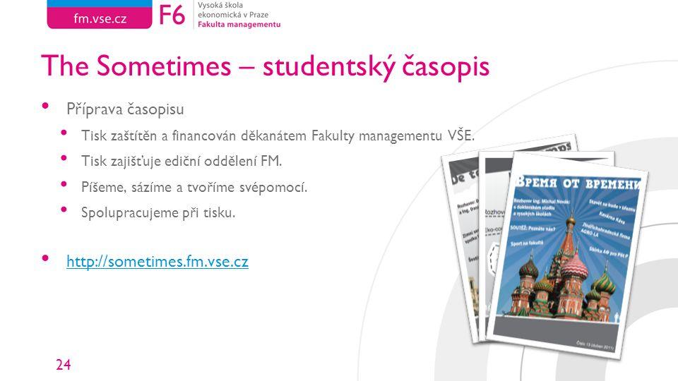 24 The Sometimes – studentský časopis Příprava časopisu Tisk zaštítěn a financován děkanátem Fakulty managementu VŠE.