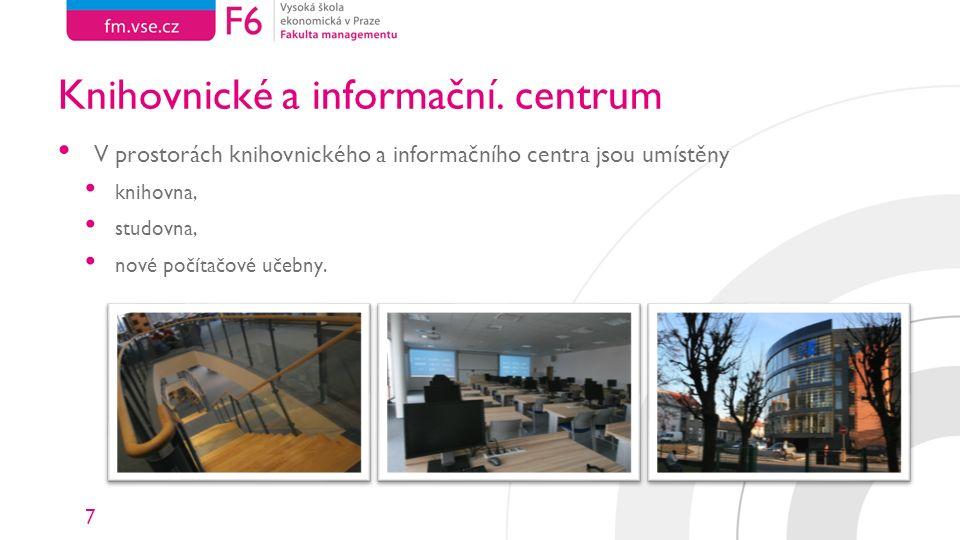 7 Knihovnické a informační. centrum V prostorách knihovnického a informačního centra jsou umístěny knihovna, studovna, nové počítačové učebny.