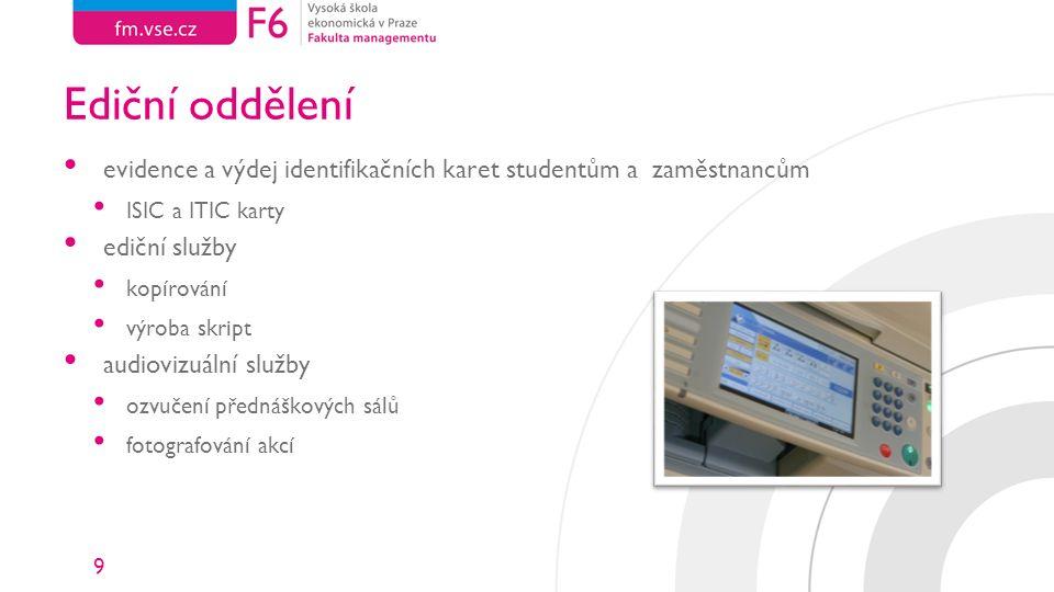 9 Ediční oddělení evidence a výdej identifikačních karet studentům a zaměstnancům ISIC a ITIC karty ediční služby kopírování výroba skript audiovizuální služby ozvučení přednáškových sálů fotografování akcí