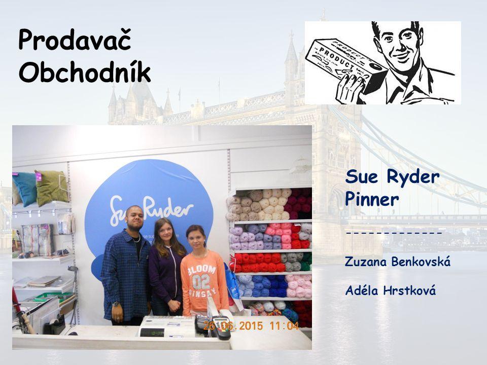 Prodavač Obchodník Oxfam St. John´s Wood ------------- Vendula Igariová Lucie Prochadzková