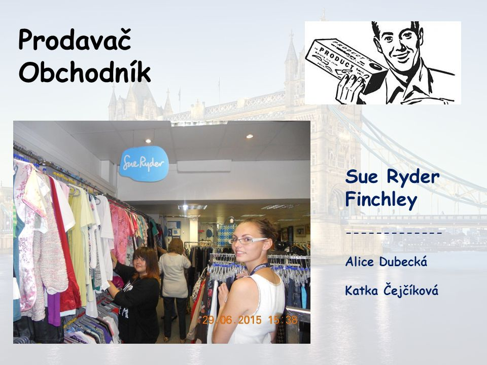 Prodavač Obchodník Sue Ryder Pinner ------------- Zuzana Benkovská Adéla Hrstková