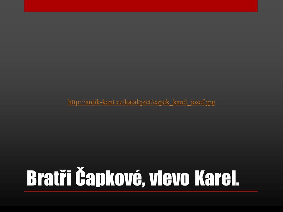 Karel Čapek Narodil se v roce 1890 v Malých Svatoňovicích.