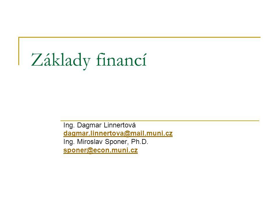 Základy financí Ing. Dagmar Linnertová dagmar.linnertova@mail.muni.cz Ing. Miroslav Sponer, Ph.D. sponer@econ.muni.cz