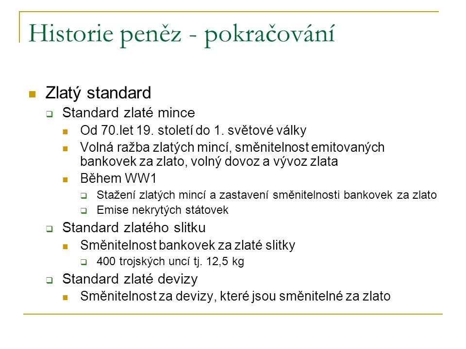 Historie peněz - pokračování Zlatý standard  Standard zlaté mince Od 70.let 19.