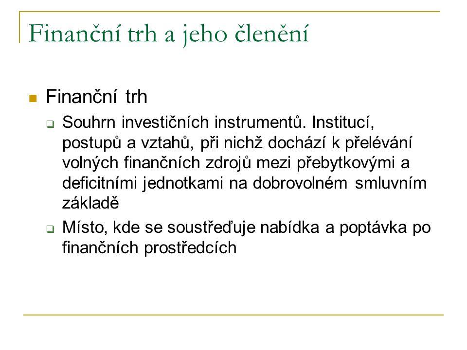 Finanční trh a jeho členění Finanční trh  Souhrn investičních instrumentů. Institucí, postupů a vztahů, při nichž dochází k přelévání volných finančn