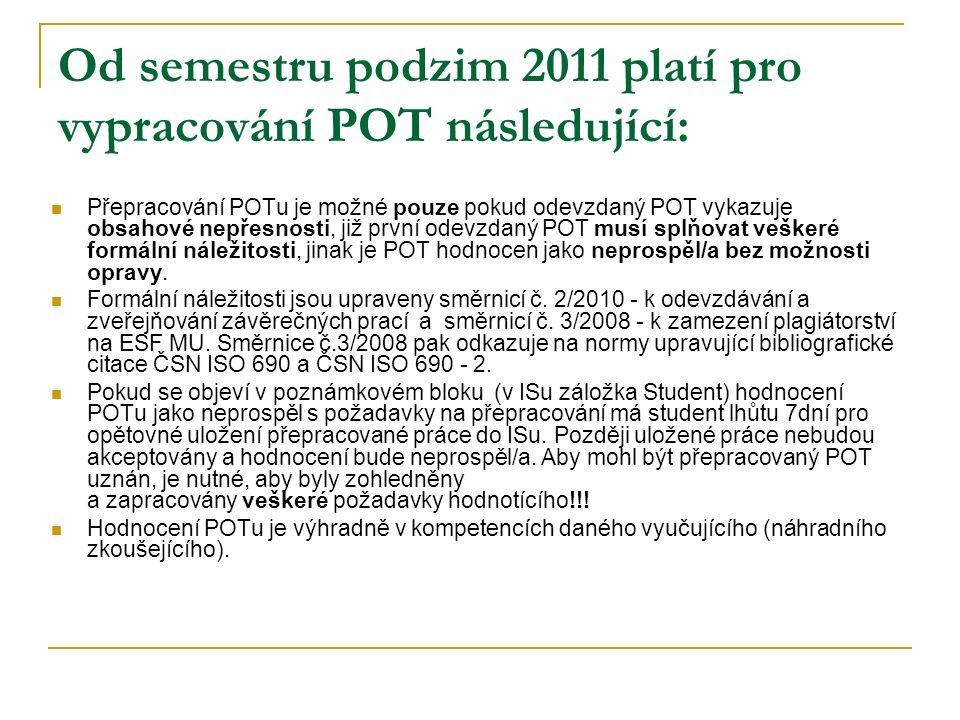 Od semestru podzim 2011 platí pro vypracování POT následující: Přepracování POTu je možné pouze pokud odevzdaný POT vykazuje obsahové nepřesnosti, již