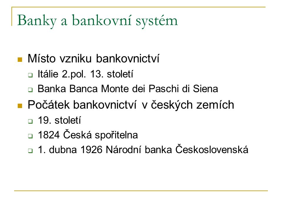 Místo vzniku bankovnictví  Itálie 2.pol. 13. století  Banka Banca Monte dei Paschi di Siena Počátek bankovnictví v českých zemích  19. století  18