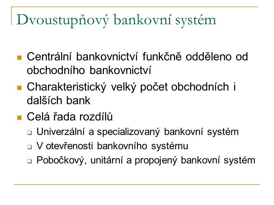 Dvoustupňový bankovní systém Centrální bankovnictví funkčně odděleno od obchodního bankovnictví Charakteristický velký počet obchodních i dalších bank Celá řada rozdílů  Univerzální a specializovaný bankovní systém  V otevřenosti bankovního systému  Pobočkový, unitární a propojený bankovní systém