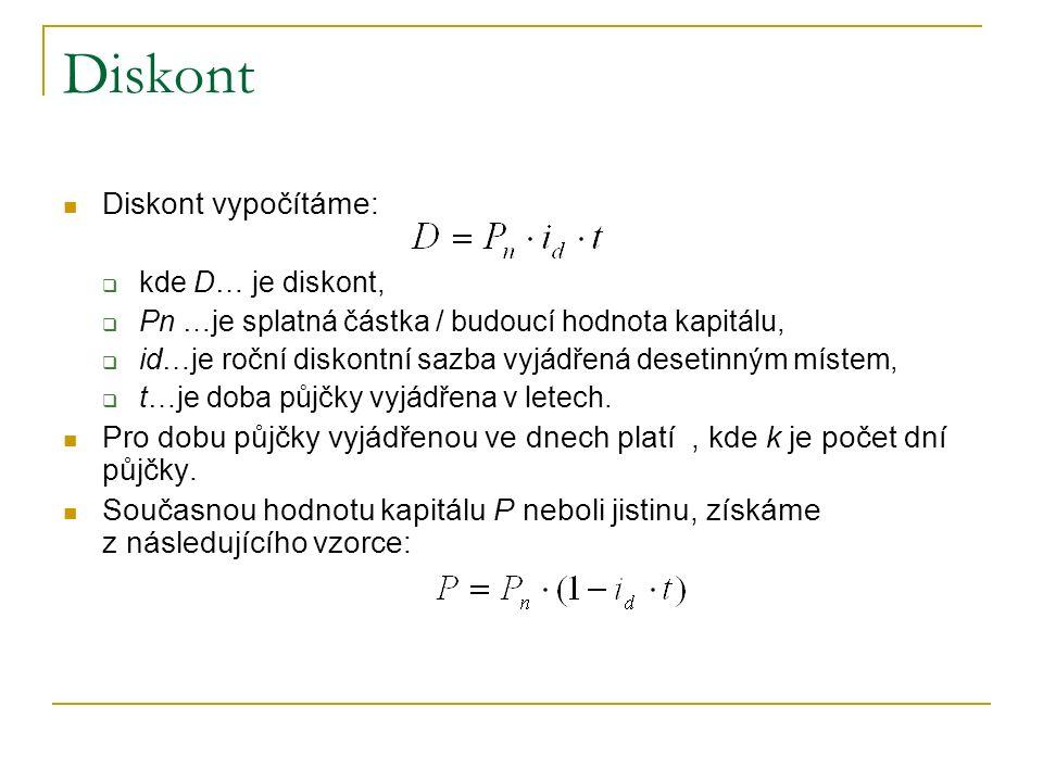 Diskont Diskont vypočítáme:  kde D… je diskont,  Pn …je splatná částka / budoucí hodnota kapitálu,  id…je roční diskontní sazba vyjádřená desetinným místem,  t…je doba půjčky vyjádřena v letech.