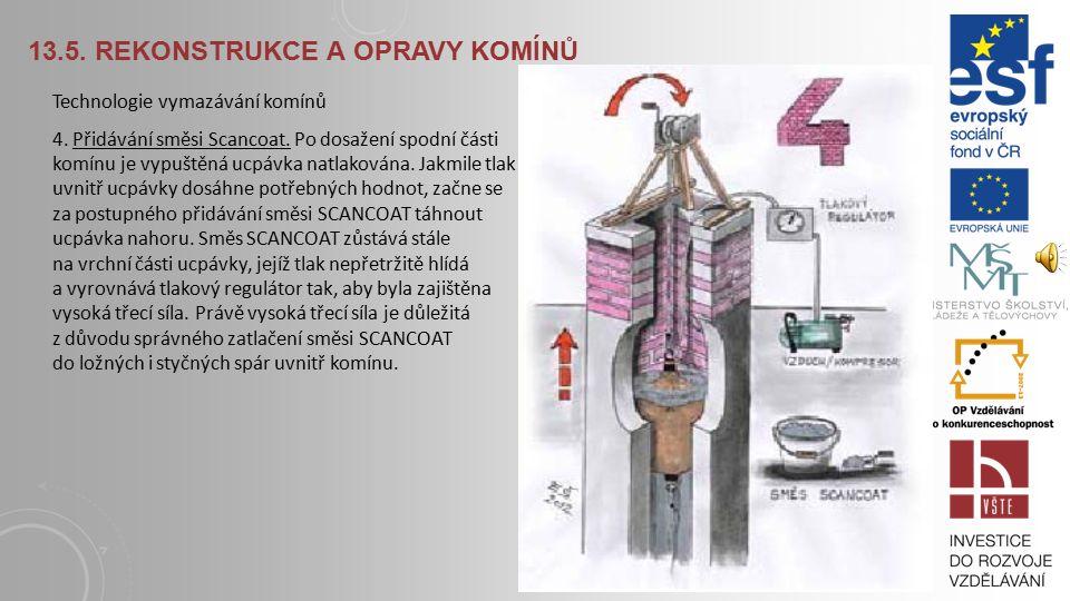 13.5.REKONSTRUKCE A OPRAVY KOMÍNŮ Technologie vymazávání komínů.