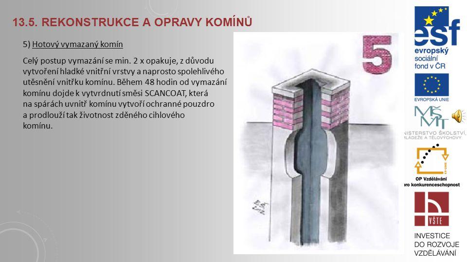 13.5.REKONSTRUKCE A OPRAVY KOMÍNŮ Technologie vymazávání komínů 4.