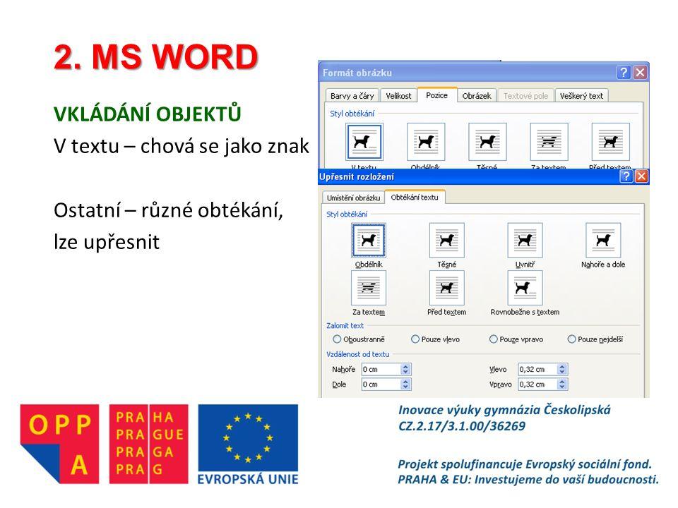 2. MS WORD VKLÁDÁNÍ OBJEKTŮ V textu – chová se jako znak Ostatní – různé obtékání, lze upřesnit