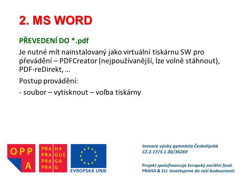 2. MS WORD PŘEVEDENÍ DO *.pdf Je nutné mít nainstalovaný jako virtuální tiskárnu SW pro převádění – PDFCreator (nejpoužívanější, lze volně stáhnout),