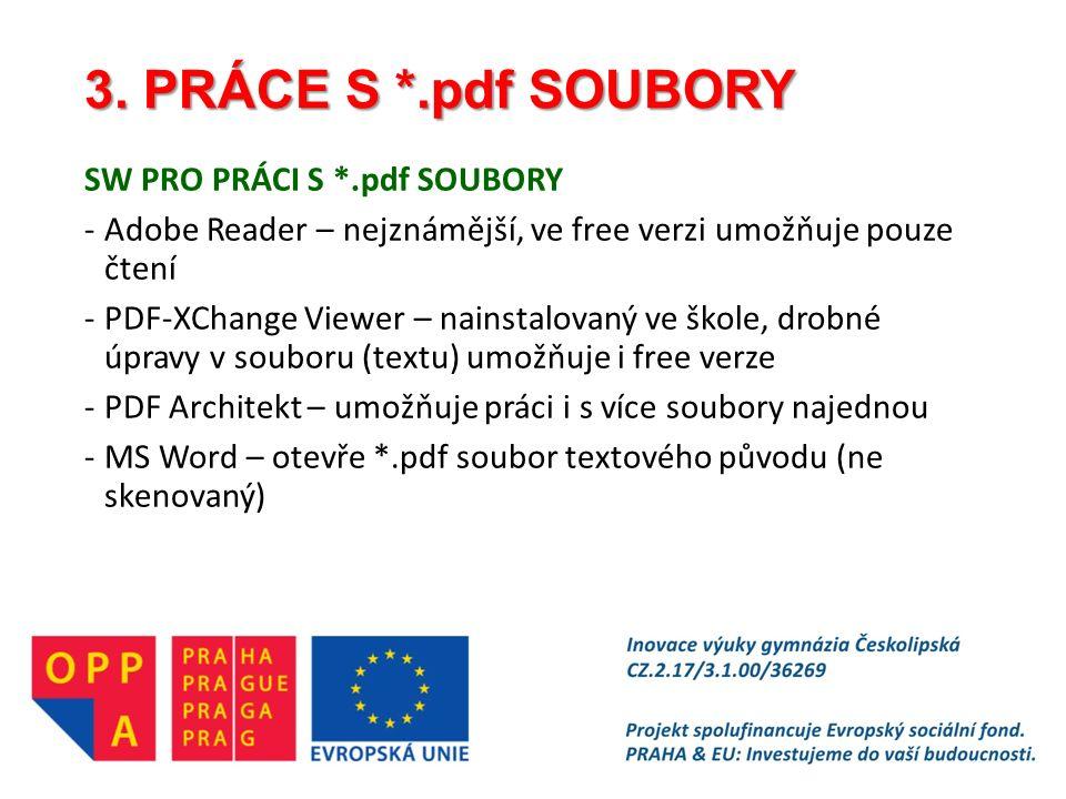 3. PRÁCE S *.pdf SOUBORY SW PRO PRÁCI S *.pdf SOUBORY -Adobe Reader – nejznámější, ve free verzi umožňuje pouze čtení -PDF-XChange Viewer – nainstalov