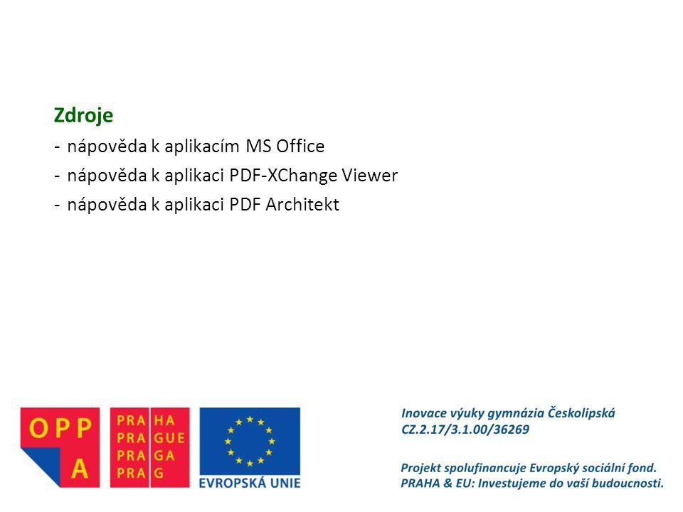 Zdroje -nápověda k aplikacím MS Office -nápověda k aplikaci PDF-XChange Viewer -nápověda k aplikaci PDF Architekt