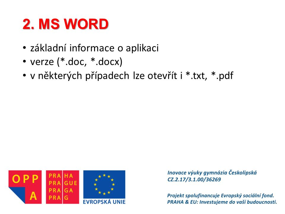 2. MS WORD základní informace o aplikaci verze (*.doc, *.docx) v některých případech lze otevřít i *.txt, *.pdf